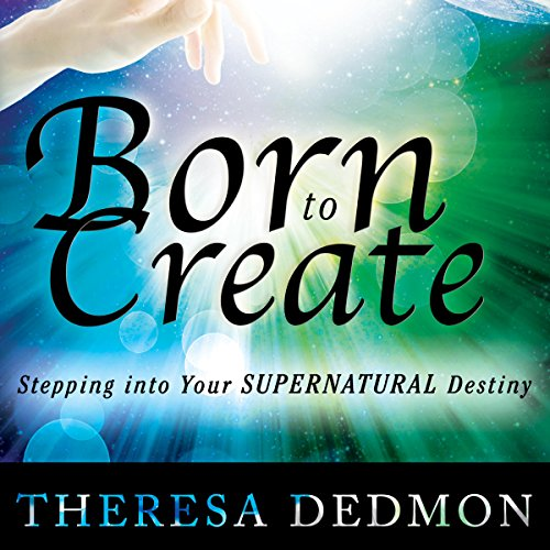 Born to Create: Stepping into Your Supernatural Destiny by Destiny Image Publishers