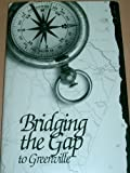 Front cover for the book BRIDGING THE GAP: A GUIDE TO EARLY GREENVILLE, SOUTH CAROLINA by Laura Smith Ebaugh