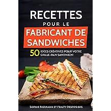 Recettes pour le fabricant de sandwiches (sandwich maker, croque-monsieur): 50 idées créatives pour votre grille-pain sandwich! (French Edition)