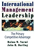 International Management Leadership : The Primary Competitive Advantage, Nurmi, Raimo W. and Darling, John R., 0789002604