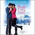 Maybe This Time: Colorado Ice, Book 2 Audiobook by Jennifer Snow Narrated by Andi Arndt