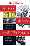 Aztecs, Moors, and Christians 9780292731325