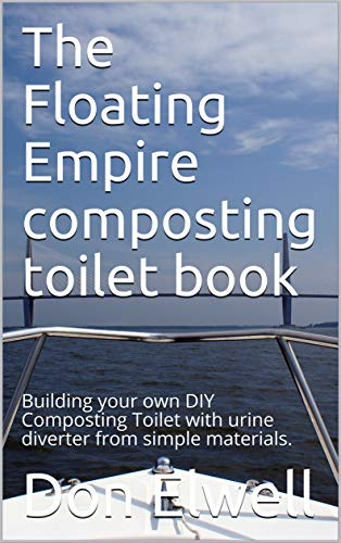 Pdf Home The Floating Empire composting toilet book: Building your own DIY Composting Toilet with urine diverter from simple materials.