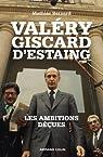 Valéry Giscard d'Estaing : Les ambitions déçues par Bernard