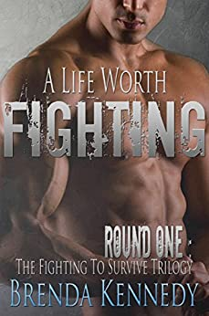 A Life Worth Fighting (Fighting to Survive Trilogy Book 1) by [Kennedy, Brenda]