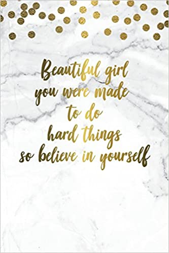 Beautiful Girl You Were Made To Do Hard Things So Believe In