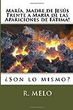 María, Madre de Jesús Frente a María de Las Apariciones de Fátima!, R. Melo, 1499511280
