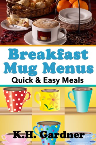Breakfast Mug Menus: Quick & Easy Meals for Everyone by [Gardner, K.H.]