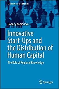 Innovative Start-Ups and the Distribution of Human Capital: The Role of Regional Knowledge (Contributions to Economics)