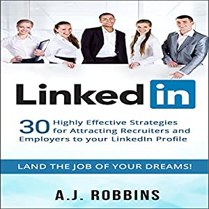 LinkedIn: 30 Highly Effective Strategies for Attracting Recruiters and Employers to Your LinkedIn Profile Audiobook