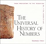Image of The Universal History of Numbers: From Prehistory to the Invention of the Computer