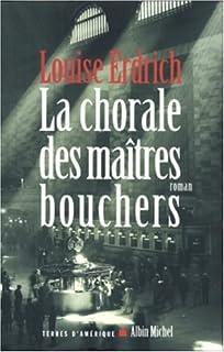 La chorale des maîtres bouchers : roman, Erdrich, Louise