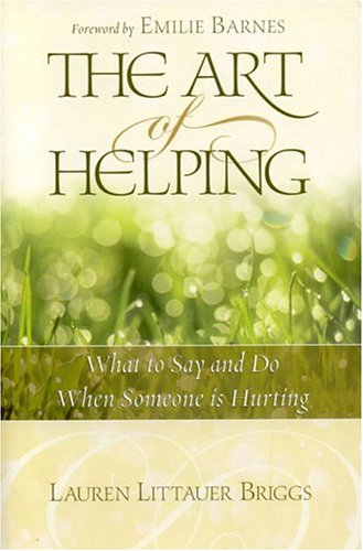 The Art of Helping: What to Say and Do When Someone Is Hurting