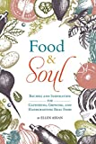 Food & Soul: Recipes and Inspiration for Gathering, Growing, and Handcrafting Real Food