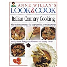 Look & Cook: Italian Country Cooking- The Ultimate Step-By-Step Guide to Mastering Today's Cooking with Success Every Time! (Anne Willan's Look & Cook)