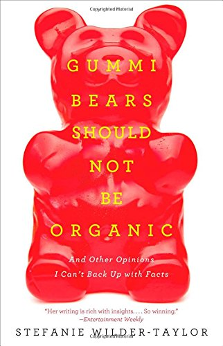 Gummi Bears Should Not Be Organic: And Other Opinions I Can't Back Up With - Backup Page