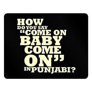 Teeburon How do you say come on baby come on in Punjabi? Plastic Acrylic