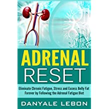 Adrenal Reset: Eliminate Chronic Fatigue, Stress and Excess Belly Fat Forever by Following the Adrenal Fatigue Diet