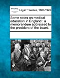 Some Notes on Medical Education in England, , 1241040796