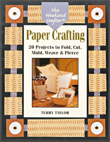 The Weekend Crafter: Paper Crafting: 20 Projects to Fold, Cut, Mold, Weave & Pierce PDF