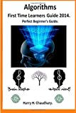 Algorithms, First Time Learners Guide 2014, Harry. Chaudhary., 1500136980