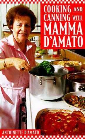 Cooking and Canning with Mamma D'Amato by Antionette D'Amato