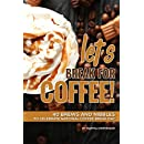 Let's Break for Coffee!: 40 Brews and Nibbles to Celebrate National Coffee Break Day