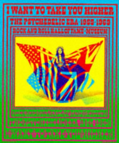 I Want to Take You Higher: The Psychedelic Era, 1965-1969 (Rock & Roll Hall of Fame & Museum)