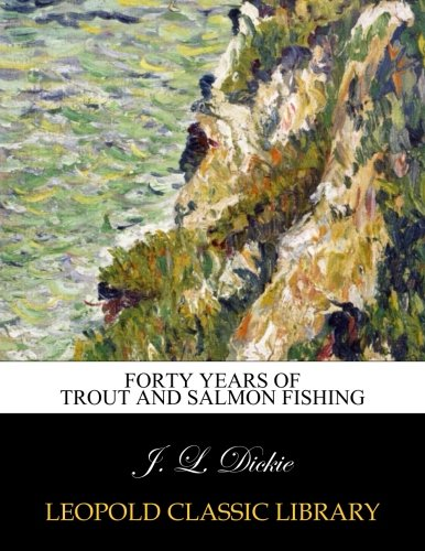 Forty years of trout and salmon fishing ebook