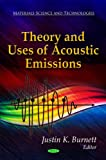 Theory and Uses of Acoustic Emissions, Justin K. Burnett, 1612099602