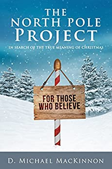 The North Pole Project: In Search of the True Meaning of Christmas by [MacKinnon, D. Michael]