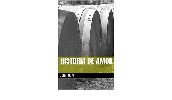 Amazon.com: historia de amor (Spanish Edition) eBook: Jon Jon: Kindle Store
