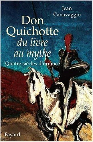 Don Quichotte Du Livre Au Mythe Quatre Siecles D Errance