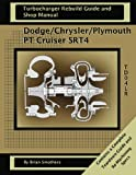 Dodge/Chrysler/Plymouth PT Cruiser/SRT4: Turbo Rebuild Guide and Shop Manual