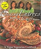 Cooking Entrees With the Micheff Sisters: A Vegan Vegetarian Cookbook