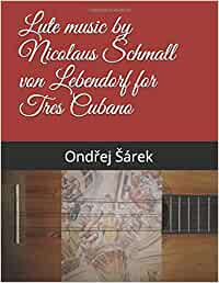 Lute music by Nicolaus Schmall von Lebendorf for Tres Cubano