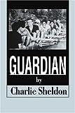 Guardian, Charlie Sheldon, 0595264816