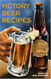 Victory Beer Recipes: America's Best Homebrew
