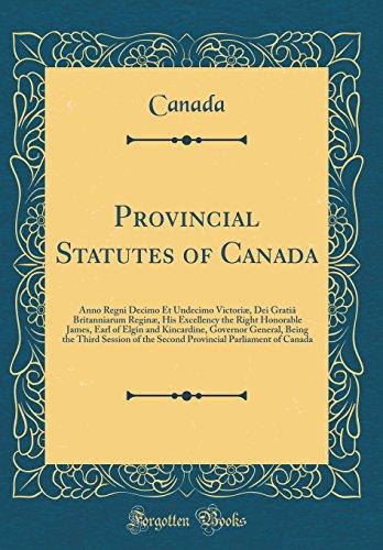 Provincial Statutes of Canada: Anno Regni Decimo Et Undecimo Victoriæ, Dei Gratiâ Britanniarum Reginæ, His Excellency the Right Honorable James, Earl Session of the Second Provincial Parliament
