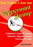 How to Raise & Train Your Peppermint Shrimp, 2nd Edition