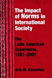 The Impact of Norms in International Society, Arie Marcelo Kacowicz, 0268033064
