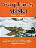 Warplanes to Alaska, Blake Smith, 0888394012