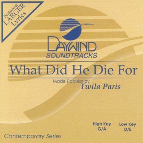 What Did He Die For? [Accompaniment/Performance Track] by Made Popular By: Twila Paris