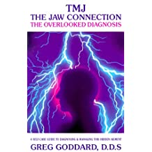 Tmj, the Jaw Connection: The Overlooked Diagnosis: A Self-Care Guide to Diagnosing and Managing This Hidden Ailment