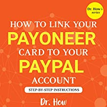 Payoneer: How to Link Your Payoneer Card to Your PayPal Account: Dr. How's Audiobook by Dr. How Narrated by Harold Eric
