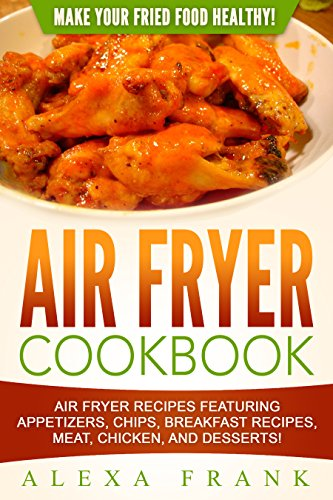 Air Fryer Cookbook Make Your Fried Food Healthy 50 Beginner Air