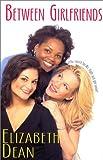 Between Girlfriends, Elizabeth Dean, 0758203640