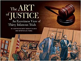 Art of Justice: The Courtroom Art of 30 Infamous Trials