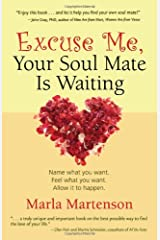 Excuse Me, Your Soul Mate Is Waiting: Name what you want. Feel what you want. Allow it to happen.