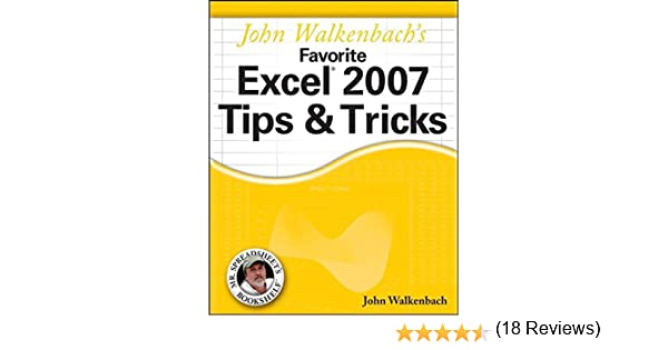 John Walkenbach's Favorite Excel 2007 Tips and Tricks: John ...